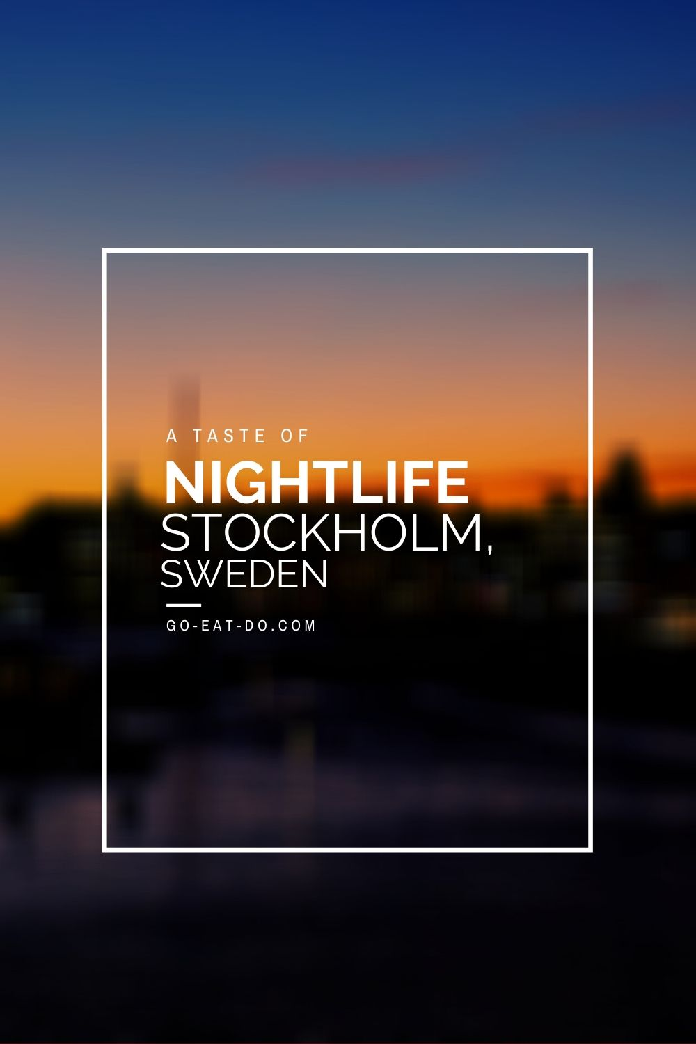 Pinterest pin for the Go Eat Do blog post about nightlife in Stockholm, Sweden