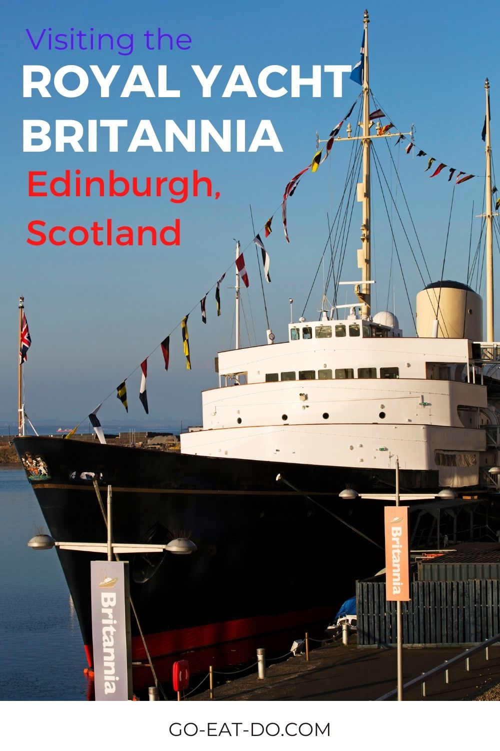 Pinterest pin for Go Eat Do's blog post about visiting the Royal Yacht Britannia in Edinburgh, Scotland