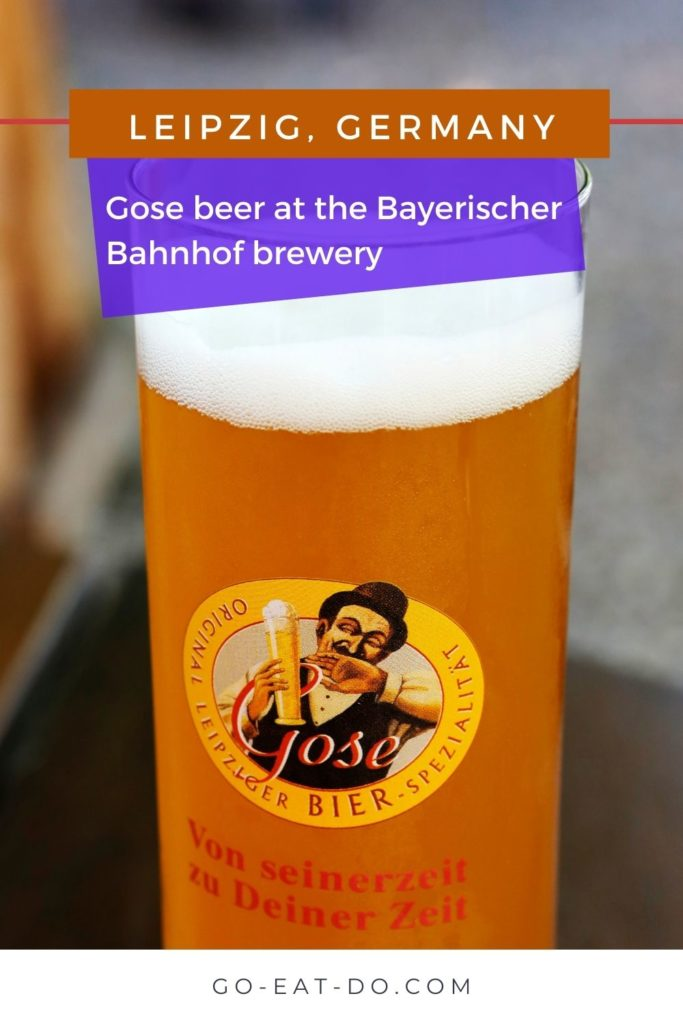 Pinterest pin for Go Eat Do's blog post about gose beer brewed at the Leipzig Bayerischer Bahnhof brewery in Saxony, Germany.