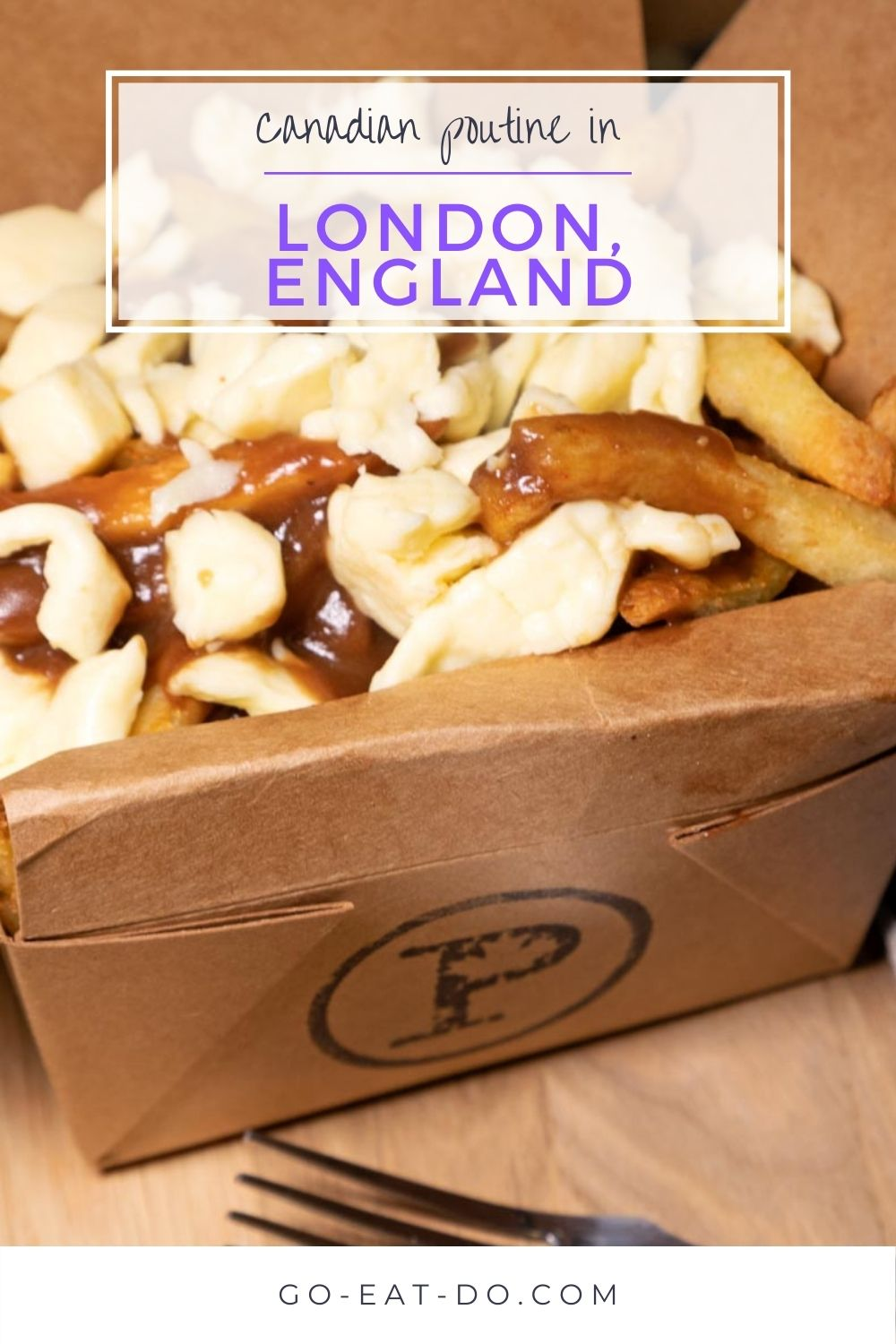Pinterest pin for Go Eat Do's blog post about Canadian poutine in London.